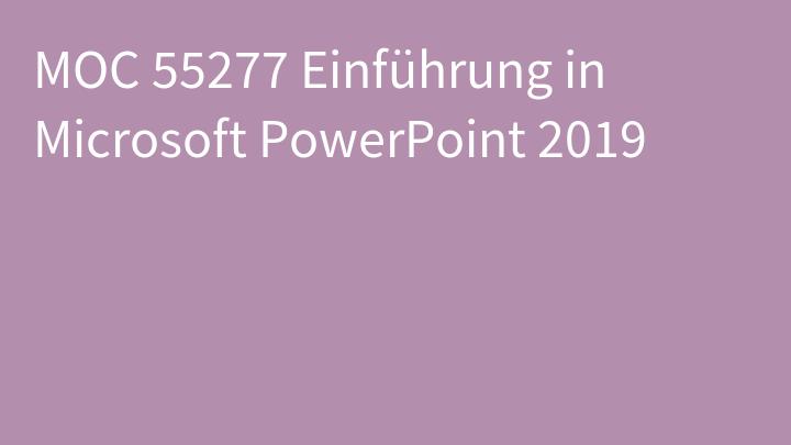 MOC 55277 Einführung in Microsoft PowerPoint 2019