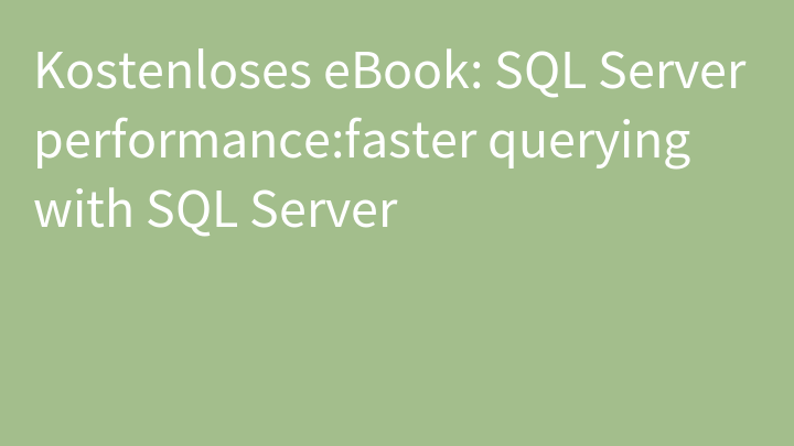 Kostenloses eBook: SQL Server performance:faster querying with SQL Server