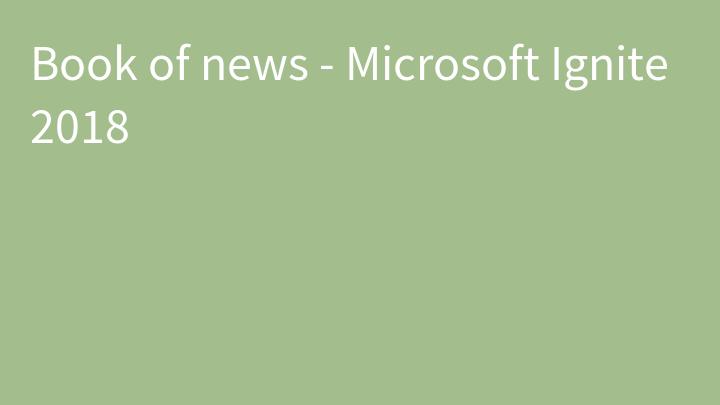 Book of news - Microsoft Ignite 2018