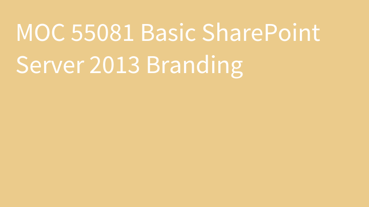 MOC 55081 Basic SharePoint Server 2013 Branding