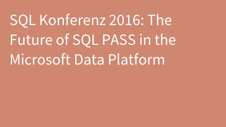 SQL Konferenz 2016: The Future of SQL PASS in the Microsoft Data Platform