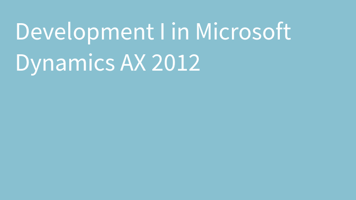 Development I in Microsoft Dynamics AX 2012