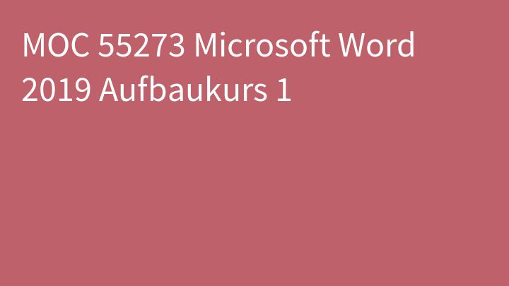 MOC 55273 Microsoft Word 2019 Aufbaukurs 1