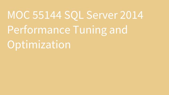 MOC 55144 SQL Server 2014 Performance Tuning and Optimization