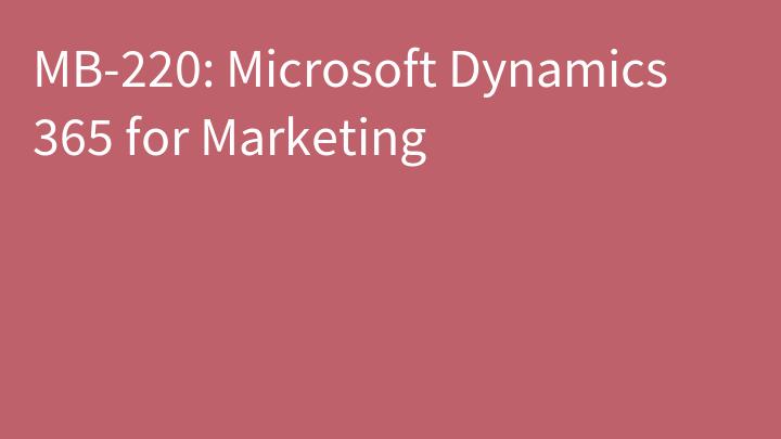 MB-220: Microsoft Dynamics 365 for Marketing