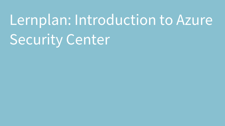 Lernplan: Introduction to Azure Security Center