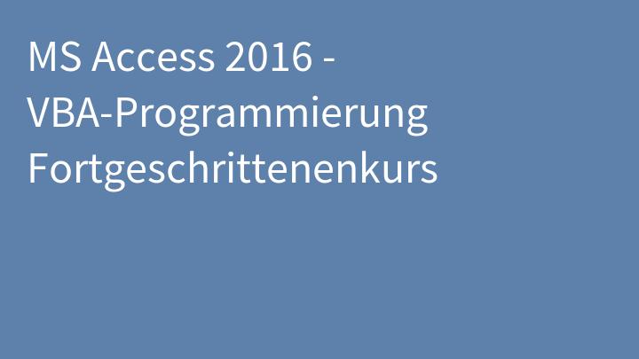 MS Access 2016 - VBA-Programmierung Fortgeschrittenenkurs