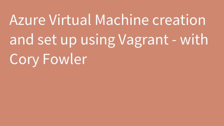 Azure Virtual Machine creation and set up using Vagrant - with Cory Fowler