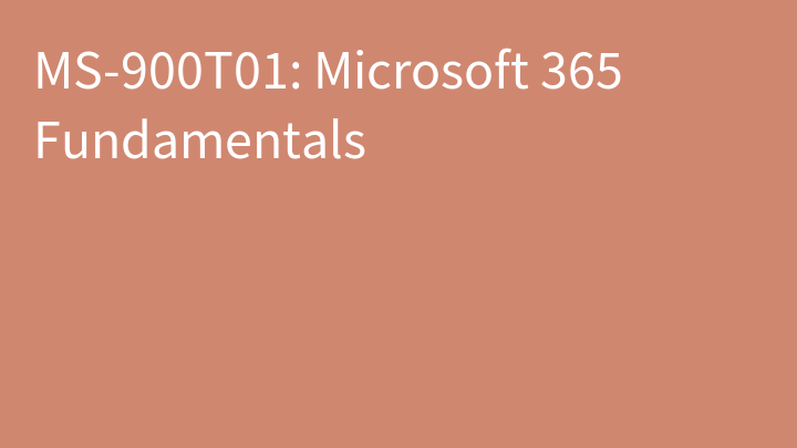 MS-900T01: Microsoft 365 Fundamentals