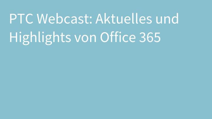 PTC Webcast: Aktuelles und Highlights von Office 365