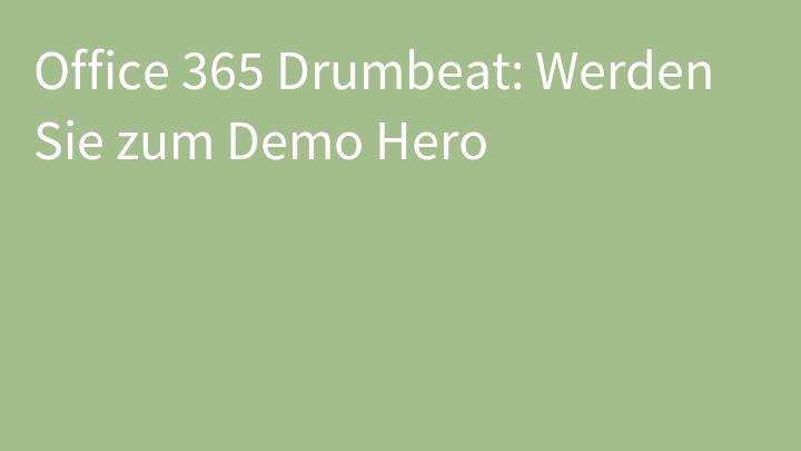 Office 365 Drumbeat: Werden Sie zum Demo Hero