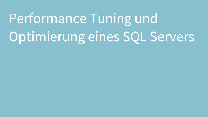 Performance Tuning und Optimierung eines SQL Servers