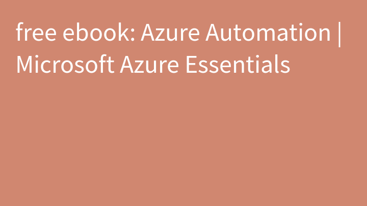 free ebook: Azure Automation | Microsoft Azure Essentials