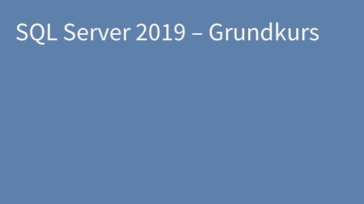 SQL Server 2019 – Grundkurs