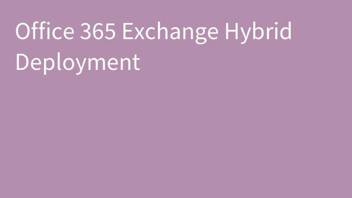 Office 365 Exchange Hybrid Deployment