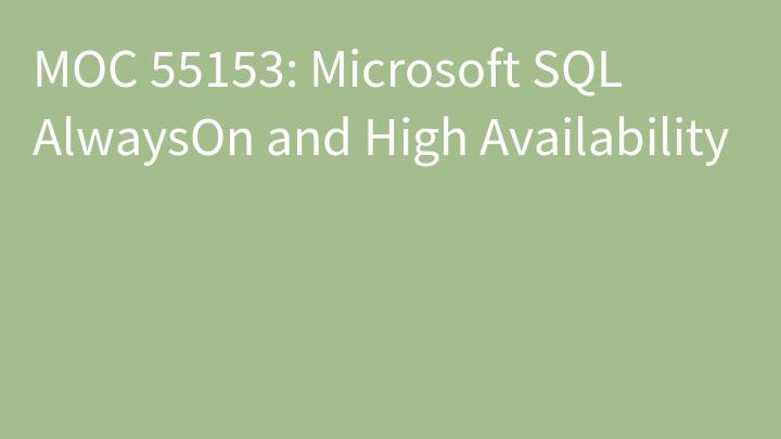 MOC 55153: Microsoft SQL AlwaysOn and High Availability