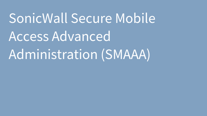 SonicWall Secure Mobile Access Advanced Administration (SMAAA)