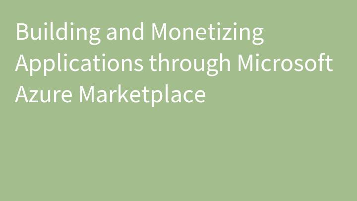 Building and Monetizing Applications through Microsoft Azure Marketplace