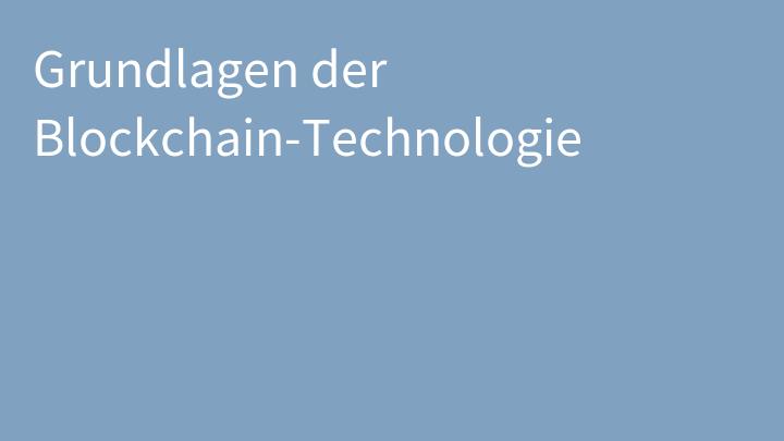 Grundlagen der Blockchain-Technologie