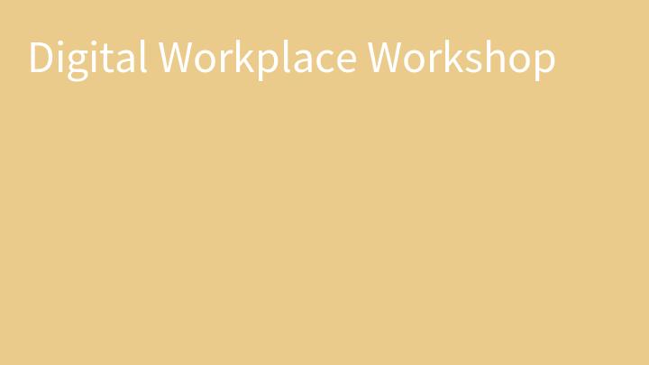 Digital Workplace Workshop