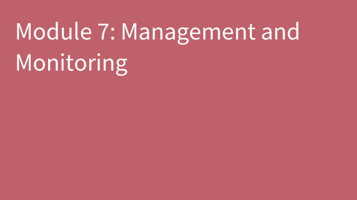 Module 7: Management and Monitoring