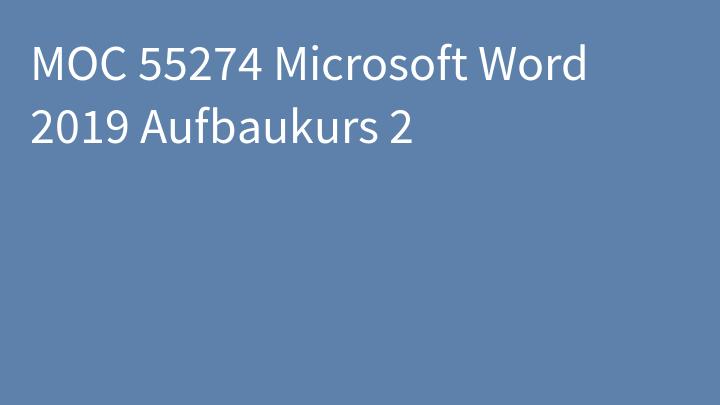 MOC 55274 Microsoft Word 2019 Aufbaukurs 2