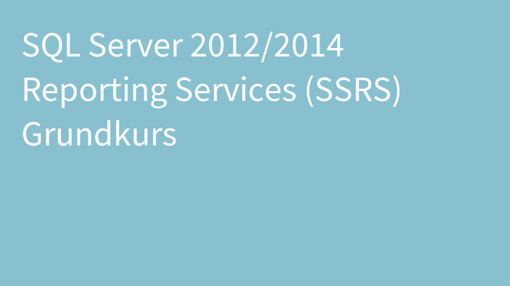 SQL Server 2012/2014 Reporting Services (SSRS) Grundkurs