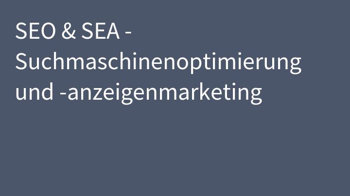 SEO & SEA - Suchmaschinenoptimierung und -anzeigenmarketing