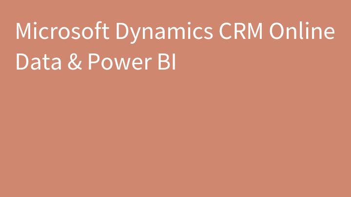 Microsoft Dynamics CRM Online Data & Power BI