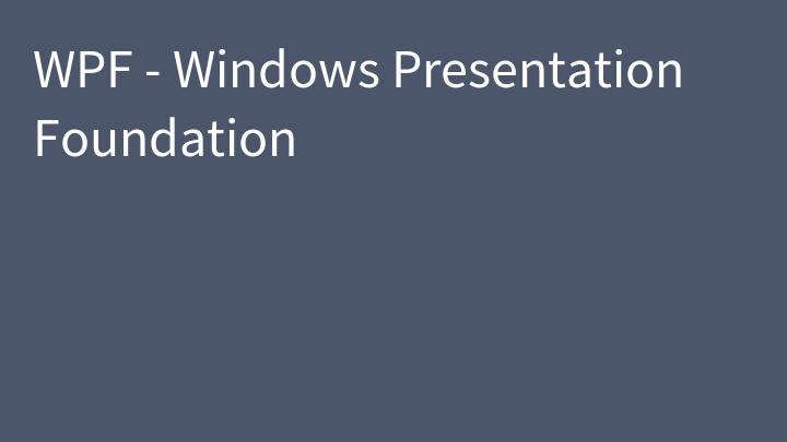 WPF - Windows Presentation Foundation
