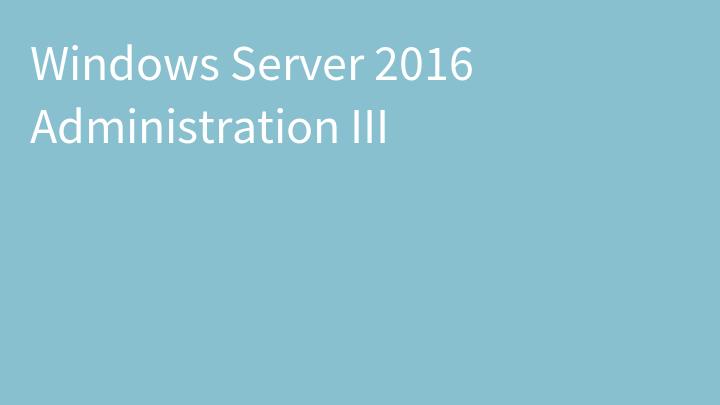 Windows Server 2016 Administration III