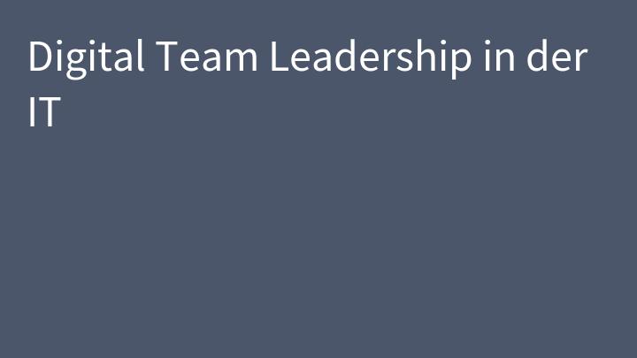 Digital Team Leadership in der IT