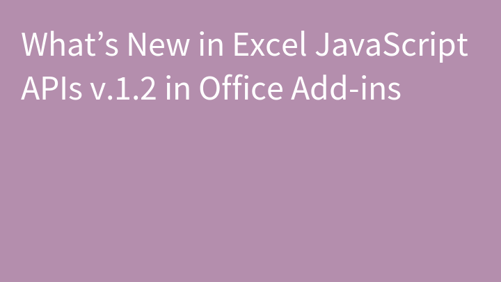 What's New in Excel JavaScript APIs v.1.2 in Office Add-ins
