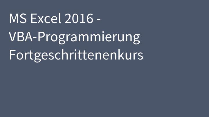 MS Excel 2016 - VBA-Programmierung Fortgeschrittenenkurs