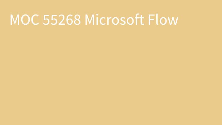 MOC 55268 Microsoft Flow