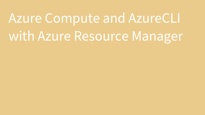 Azure Compute and AzureCLI with Azure Resource Manager