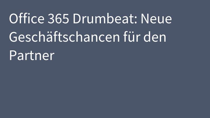 Office 365 Drumbeat: Neue Geschäftschancen für den Partner