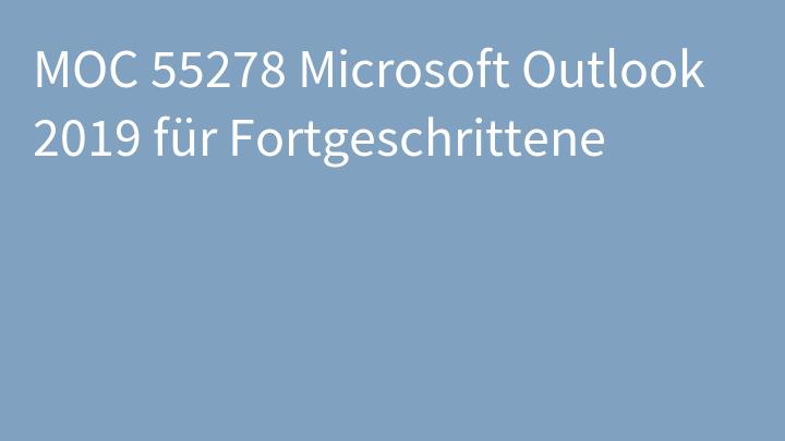MOC 55278 Microsoft Outlook 2019 für Fortgeschrittene