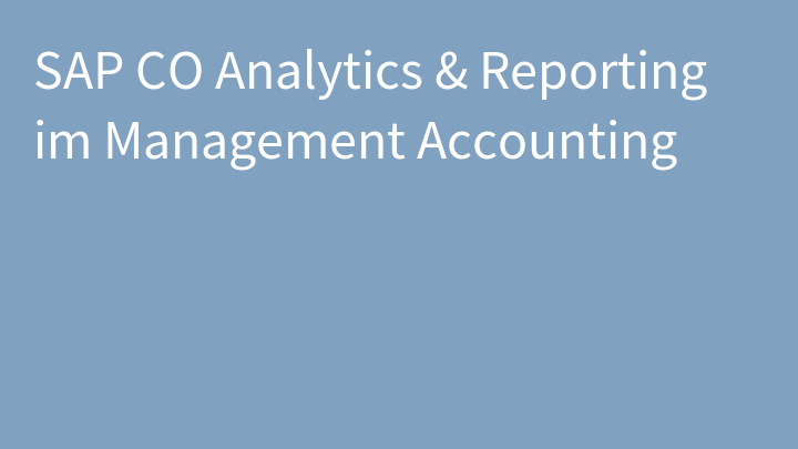 SAP CO Analytics & Reporting im Management Accounting
