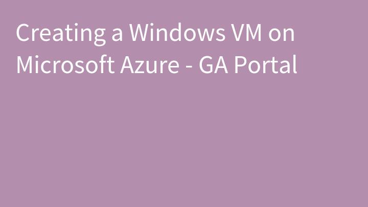 Creating a Windows VM on Microsoft Azure - GA Portal