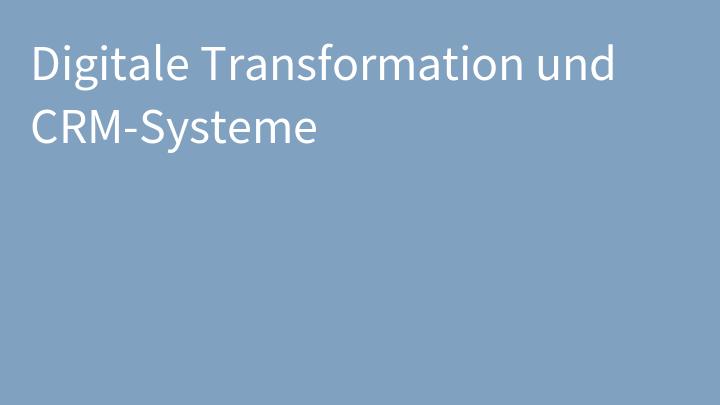 Digitale Transformation und CRM-Systeme