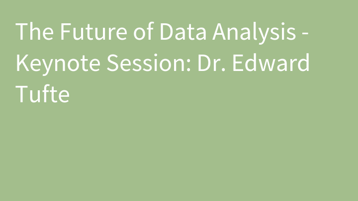 The Future of Data Analysis - Keynote Session: Dr. Edward Tufte