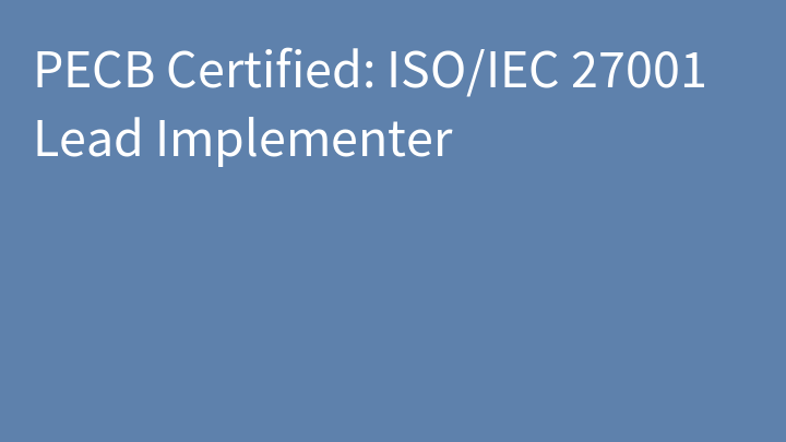PECB Certified: ISO/IEC 27001 Lead Implementer