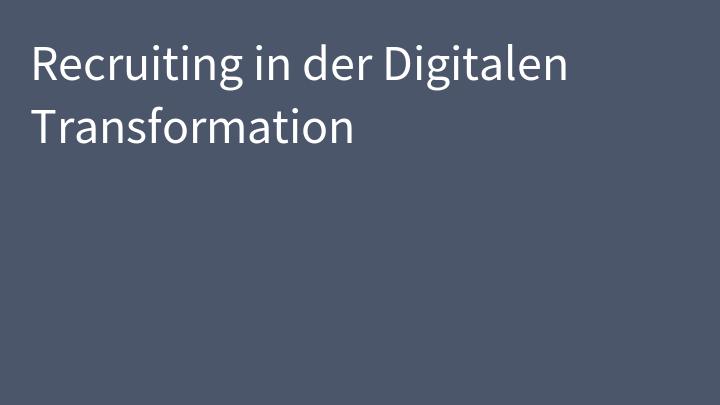 Recruiting in der Digitalen Transformation