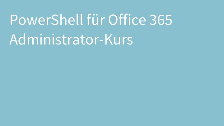 PowerShell für Office 365 Administrator-Kurs