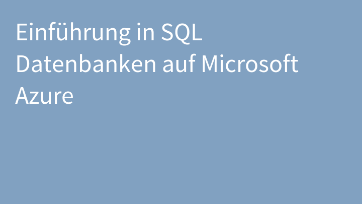 Einführung in SQL Datenbanken auf Microsoft Azure
