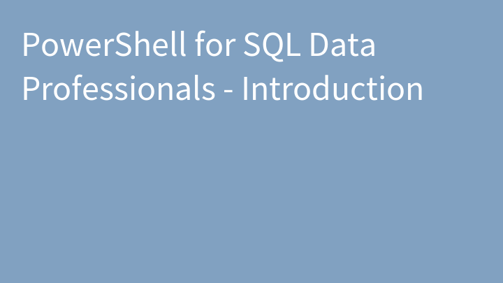 PowerShell for SQL Data Professionals - Introduction
