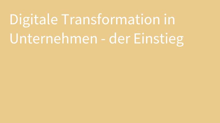 Digitale Transformation in Unternehmen - der Einstieg