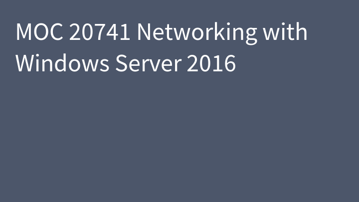 MOC 20741 Networking with Windows Server 2016