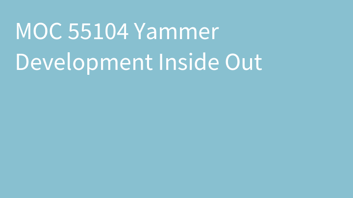 MOC 55104 Yammer Development Inside Out